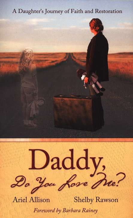 Daddy, Do You Love Me? A Daughter's Journey of Faith and Restoration