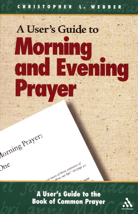 A User's Guide to Morning and Evening Prayer: A User's Guide to The Book of Common Prayer