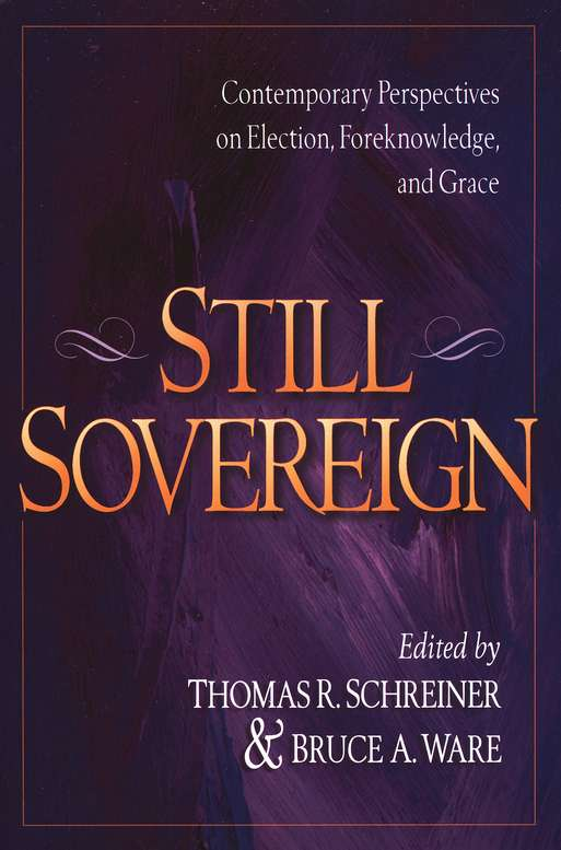 Still Sovereign: Contemporary Perspectives on Election, Foreknowledge, and Grace