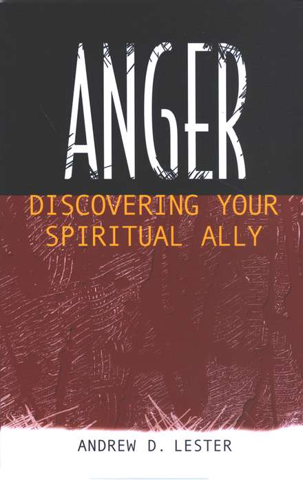 Anger: Discovering Your Spiritual Ally