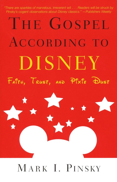 The Gospel According to Disney: Faith, Trust, and Pixie Dust