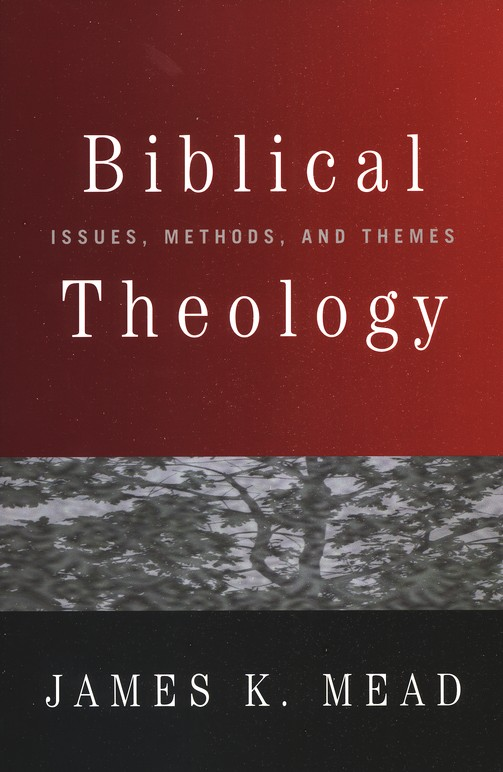 Biblical Theology: Issues, Methods, and Themes