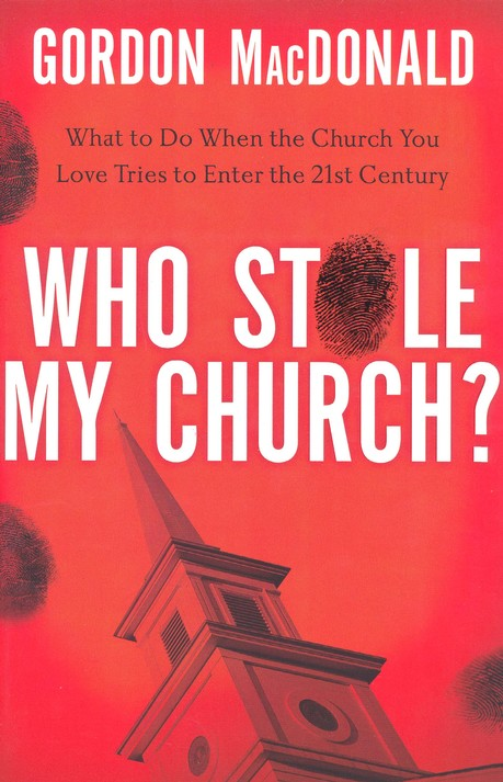 Who Stole My Church? What to Do When the Church You Love Tries to Enter the 21st Century