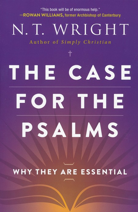 The Case For The Psalms Why They Are Essential Nt Wright
