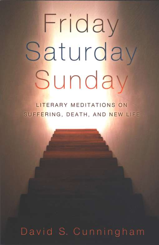 Friday, Saturday, Sunday: Literary Meditations on Suffering, Death, and New Life