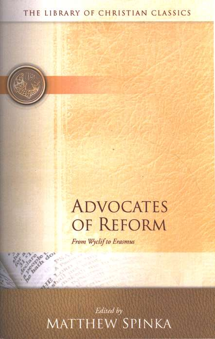 Library of Christian Classics - Advocates of Reform: From Wyclif to Erasmus