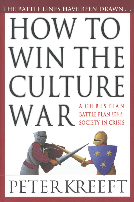How to Win the Culture War: A Christian Battle Plan  for a Society in Crisis