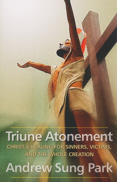 Triune Atonement: Christ's Healing for Sinners, Victims, and the Whole Creation