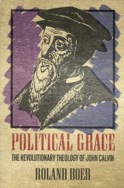 Political Grace: The Revolutionary Theology of John Calvin