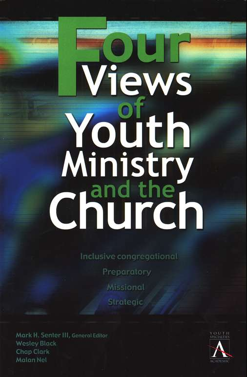 Four Views of Youth Ministry and the Church: Inclusive Congregational, Preparatory, Missional, Strategic