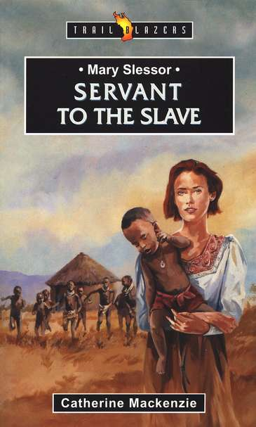 Mary Slessor: Servant to the Slave , Trail Blazers Series