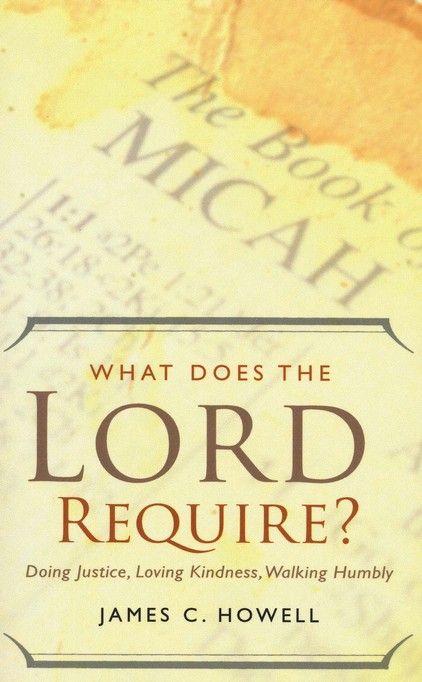 What Does the Lord Require?: Doing Justice, Loving Kindness, and Walking Humbly