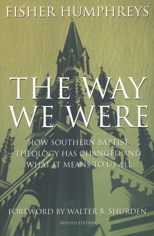 The Way We Were: How Southern Baptist Theology Has Changed and What It Means to Us All