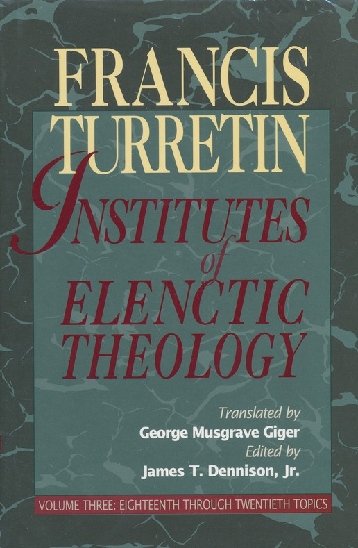 Institutes of Elenctic Theology Volume 3 Eighteenth Through Twentieth Topics