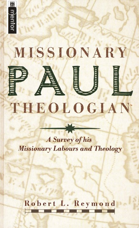 Paul, Missionary Theologian: A Survey of His Theology