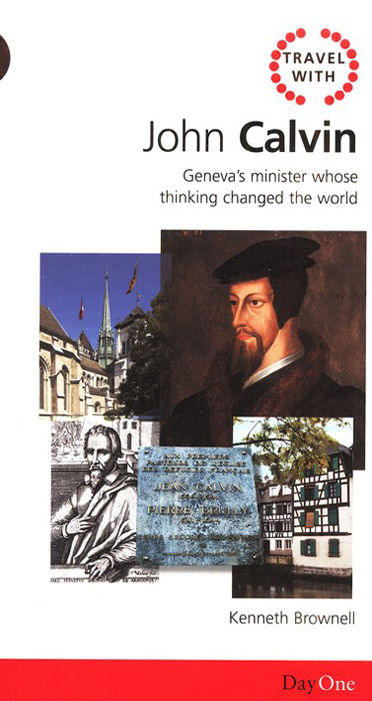 Travel with Calvin: Geneva's Minister Whose Thinking Changed The World (proposed)
