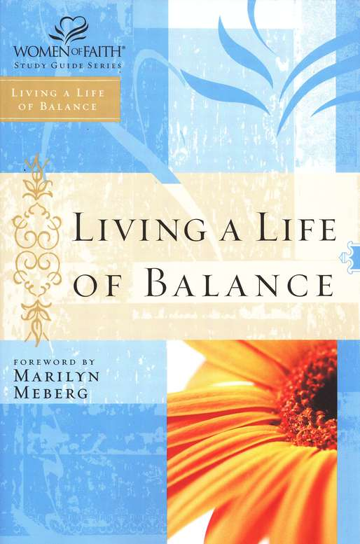 Living a Life of Balance, Women of Faith Bible Studies