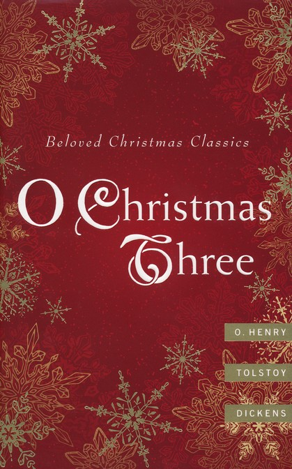O Christmas Three: O. Henry, Tolstoy, and Dickens