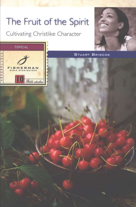The Fruit of the Spirit: Growing in Christian Character Fisherman Bible Studies