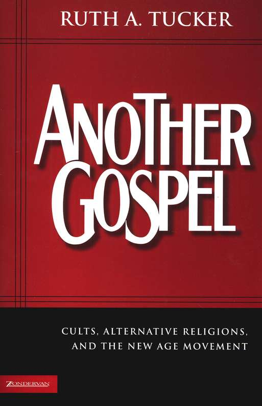 Another Gospel: Cults, Alternative Religions, and the  New Age Movement