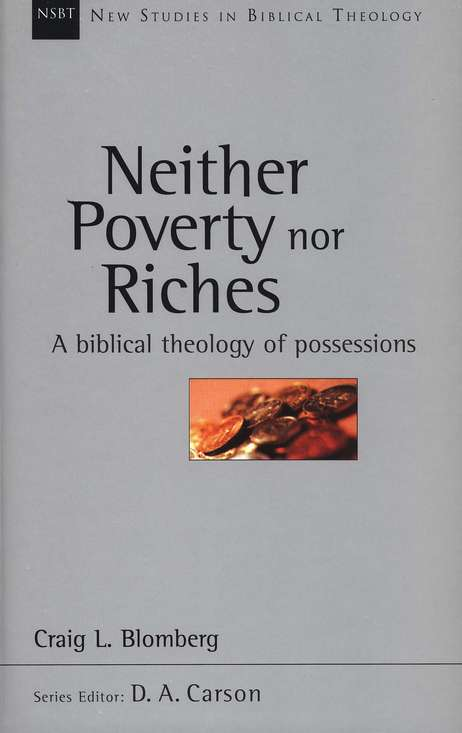 Neither Poverty Nor Riches: A Biblical Theology of Posessions (New Studies in Biblical Theology)