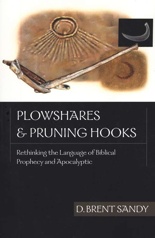 Plowshares & Pruning Hooks: Rethinking the Language of Biblical Prophecy & Apocalyptic