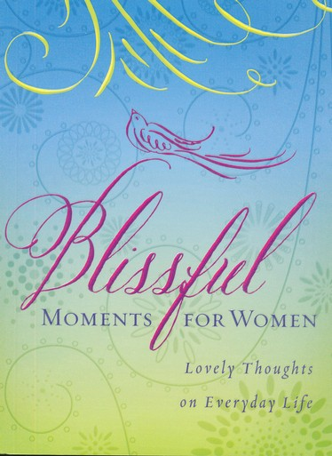 Blissful Moments for Women: Lovely Thoughts on Everyday Life