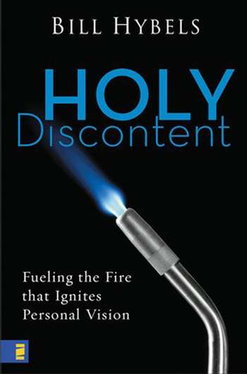 Holy Discontent: Fueling the Fire That Ignites Personal Vision
