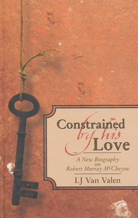 Constrained by his Love: A new biography of Robert Murray McCheyne