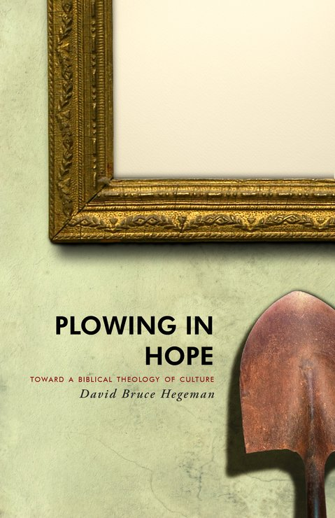 Plowing in Hope: Towards a Biblical Theology of Culture, Second Edition