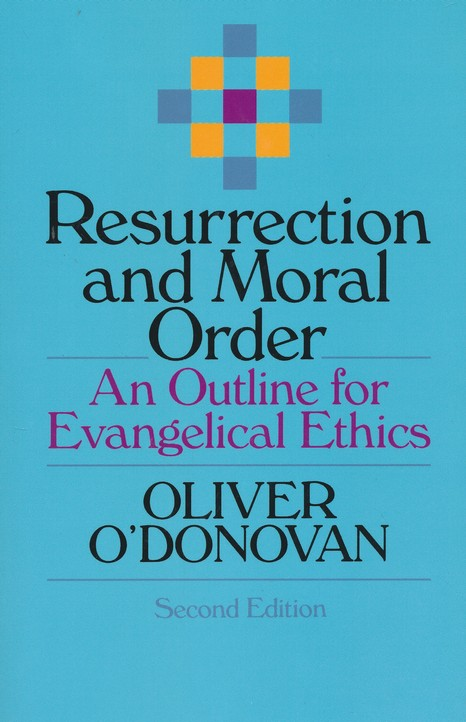 Resurrection and Moral Order: An Outline for Evangelical Ethics, Second Edition