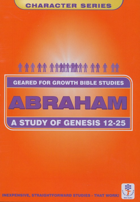 Abraham-A Study in Genesis 12-25,  Geared for Growth Bible Studies