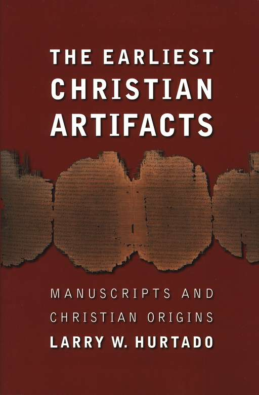 The Earliest Christian Artifacts: Manuscripts and Christian Origins