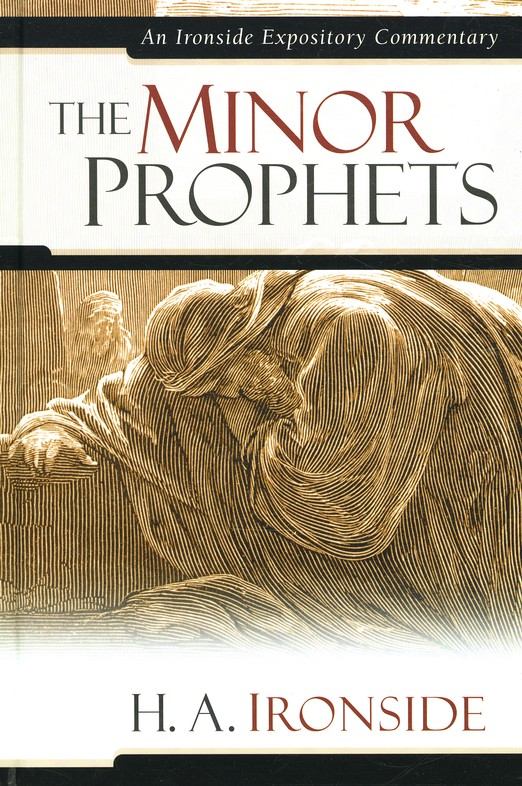 The Minor Prophets: An Ironside Expository Commentary
