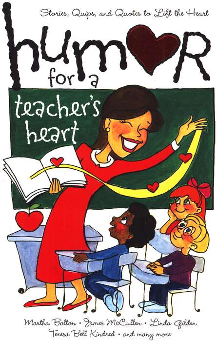 Humor For A Teacher's Heart: Stories, Quips, and Quotes to Lift the Heart