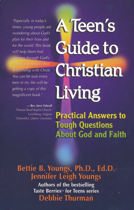 A Teen's Guide to Christian Living: Practical Answers to Tough Questions About God and Faith