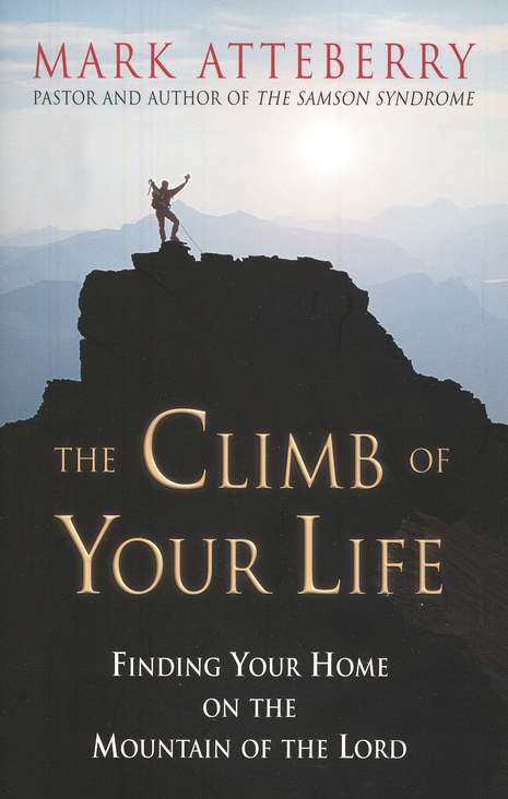 The Climb of Your Life: Finding Your Home on the Mountain of the Lord