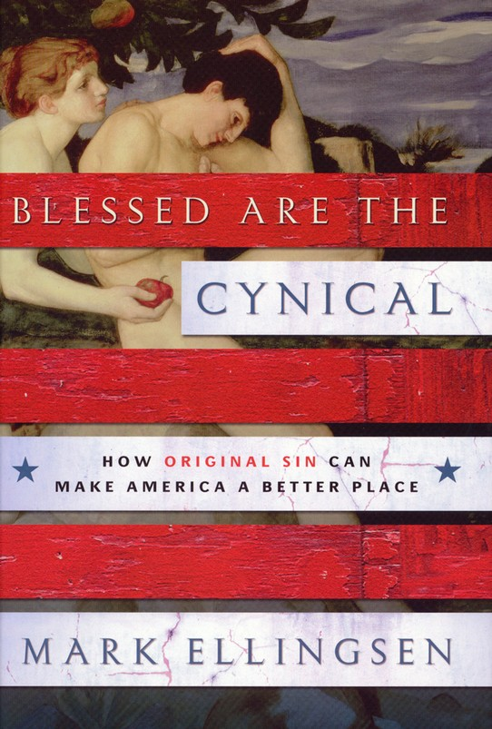 Blessed Are the Cynical: How Original Sin Can Make America a Better Place (slightly imperfect)