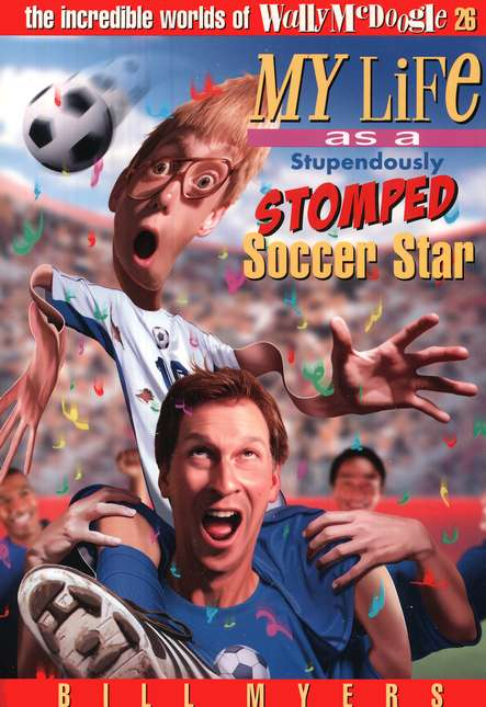 My Life as a Stupendously Stomped Soccer Star: The Incredible  Worlds of Wally McDoogle #26
