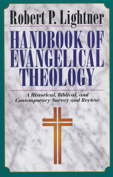 A Handbook of Evangelical Theology: A Historical, Biblical, and Contemporary Survey and Review