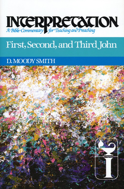 First, Second & Third John: Interpretation: A Bible Commentary for Teaching and Preaching (Hardcover)