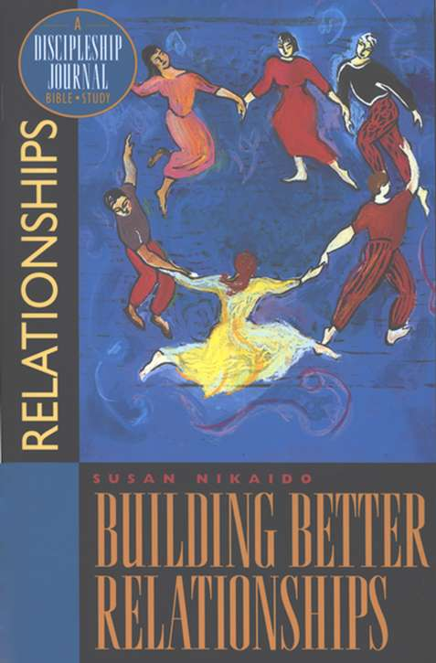 Building Better Relationships: A Discipleship Journal  Bible Study