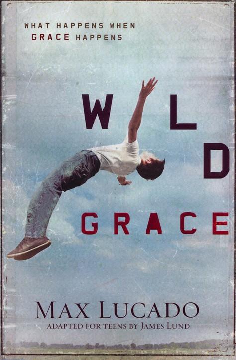Wild Grace. By: Max Lucado