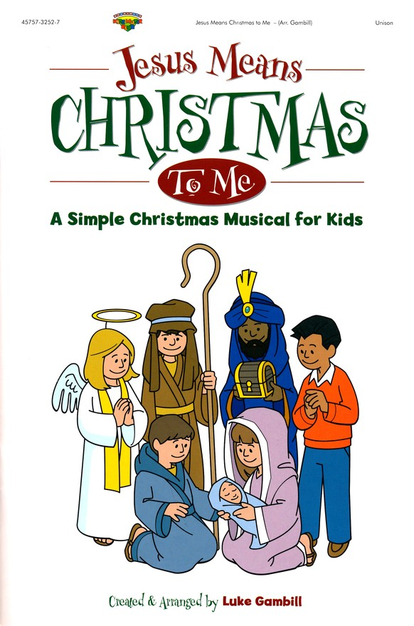 Christmas To Me Lyrics.Jesus Means Christmas To Me A Simple Christmas Musical For Kids Choral Book