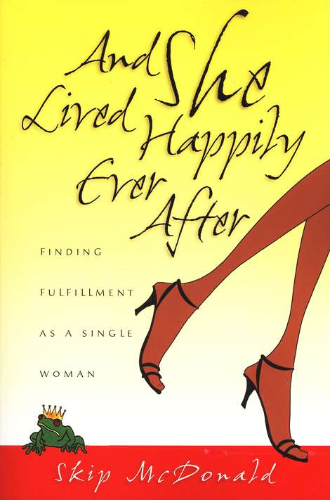 And She Lived Happily Ever After: Finding Fulfillment as a Single Woman