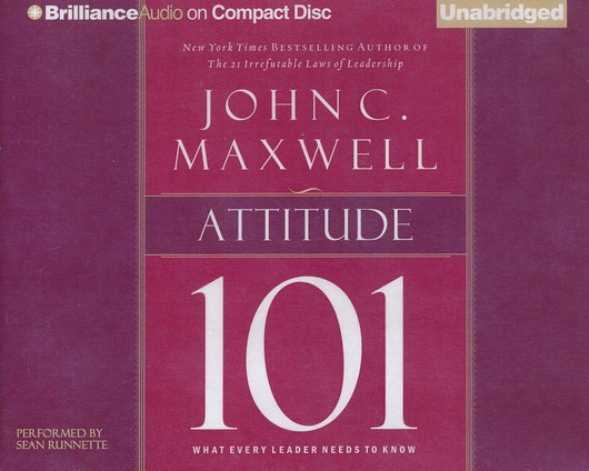 Attitude 101 What Every Leader Needs To Know Unabridged Audio