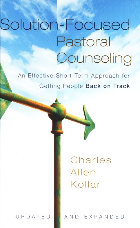 Solution-Focused Pastoral Counseling: An Effective Short-Term Approach for Getting People Back on Track