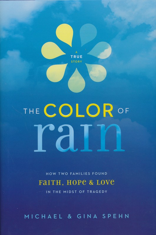 The Color of Rain: How Two Families Found Faith, Hope & Love in the Midst of Tragedy