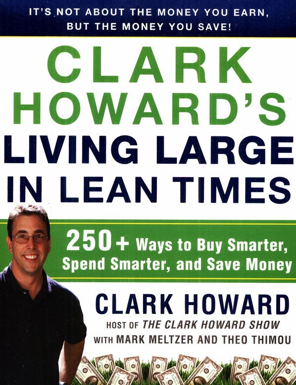 Clark Howard's Living Large in Lean Times: 250+ Ways  to Buy Smarter, Spend Smarter Save Money