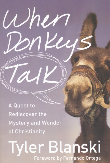 When Donkeys Talk: A Quest to Rediscover the Mystery and Wonder of Christianity